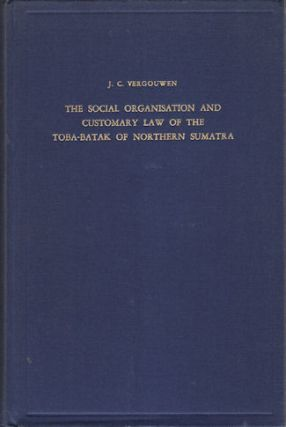 The Social Organisation and Customary Law of the Toba-Batak of Northern Sumatra. J. C. VERGOUWEN