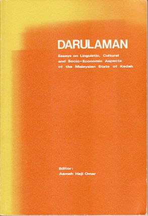 Darulaman. Essays on Linguistic, Cultural and Socio-Economic Aspects of the Malaysian State of Kedah. ASMAH HAJI OMAR.