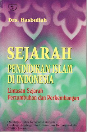 Sejarah Pendidikan Islam di Indonesia. History of Islamic Education in Indonesia. Lintasan...