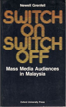 Switch on: Switch Off. Mass Media Audiences in Malaysia. NEWELL GRENFELL