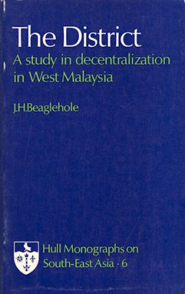 The District. A Study in Decentralization in West Malaysia. J. H. BEAGLEHOLE