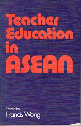 Teacher education in ASEAN. FRANCIS WONG