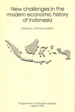 New Challenges in the Modern Economic History of Indonesia. J. THOMAS LINDBLAD