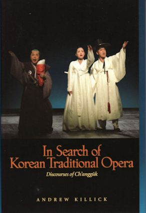In Search of Korean Traditional Opera. ANDREW KILLICK