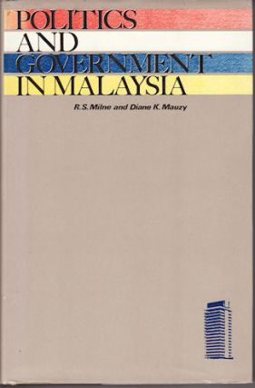Politics and Government in Malaysia. R. S. AND DIANE K. MAUZY MILNE