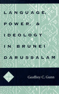 Language, Power, and Ideology in Brunei Darussalam. GEOFFREY C. GUNN