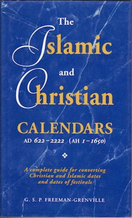 The Islamic and Christian Calendars AD 622-222 (AHI-1650). A complete guide for converting...