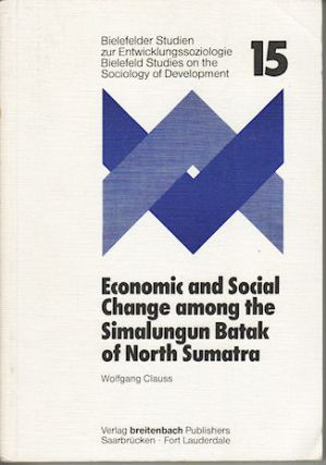 Economic and Social Change among the Simalungun Batak of North Sumatra. WOLFGANG CLAUSS