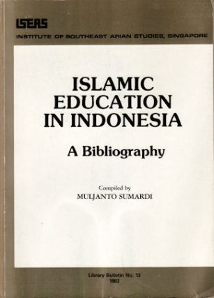 Islamic Education in Indonesia. A Bibliography. MULJANTO SUMARDI
