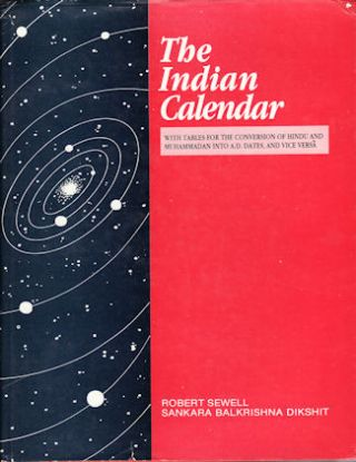 The Indian Calendar. With Tables for the Conversion of Hindu and Muhammadan into A.D. Dates, and...
