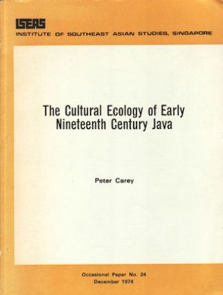 The Cultural Ecology of Early Nineteenth Century Java. Pangeran Dipanagara, a Case Study. PETER...
