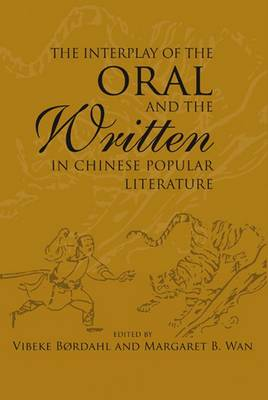 Interplay of the Oral and the Written in Chinese Popular Literature. VIBEKE BORDAHL, MARGARET B.,...