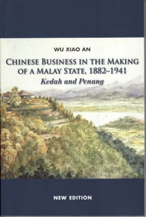 Chinese Business in the Making of a Malay State, 1882-1941. Kedah and Penang. XIAO AN WU