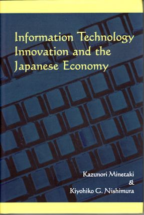 Information Technology Innovation and the Japanese Economy. KAZUNORI MINETAKI, KIYOHIKO G.,...