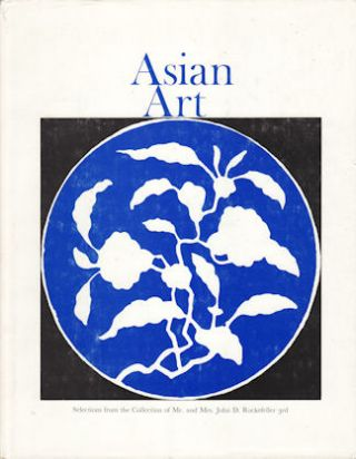 Asian Art. Selections from the Collection of Mr. and Mrs. John D Rockefeller 3rd. THE ASIA...