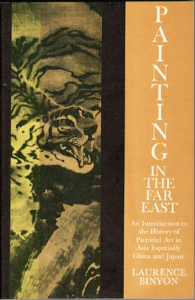 Paintings in the Far East. An Introduction to the History of Pictorial Art in Asia Especially...