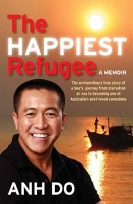 The Happiest Refugee. A Memoir. ANH DO