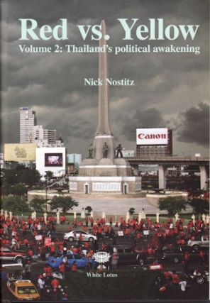Red vs. Yellow Volume 2. Thailand's Political Awakening. NICK NOSTITZ