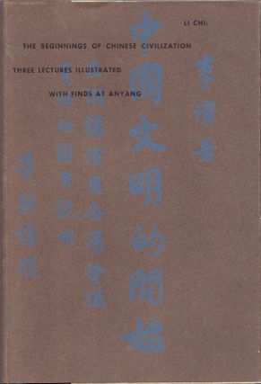 The Beginnings of Chinese Civilization. Three Lectures Illustrated with finds at Anyang. LI CHI