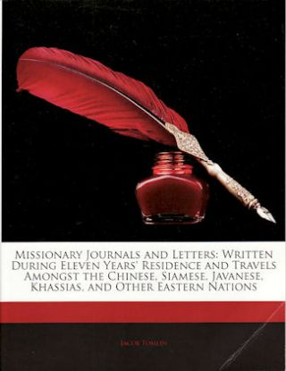 Missionary Journals and Letters: Written During Eleven Years' Residence and Travels Amongst the...