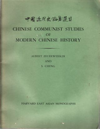 Chinese Communist Studies of Modern Chinese History. ALBERT AND S. CHENG FEUERWERKER