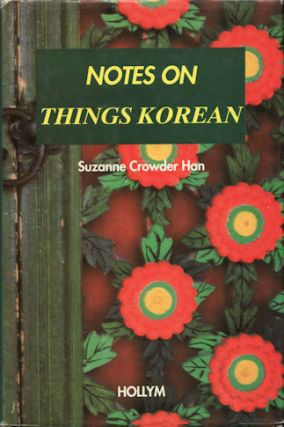 Notes on Things Korean. SUZANNE CROWDER HAN