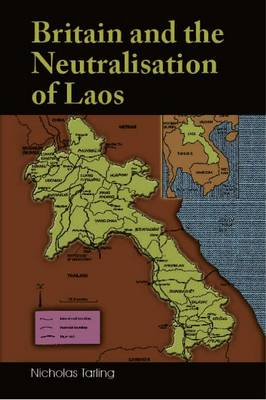 Britain and the Neutralisation of Laos. NICHOLAS TARLING
