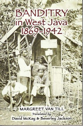 Banditry in West Java, 1869-1942. MARGREET VAN TILL, AND BEVERLEY JACKSON, DAVID MCKAY