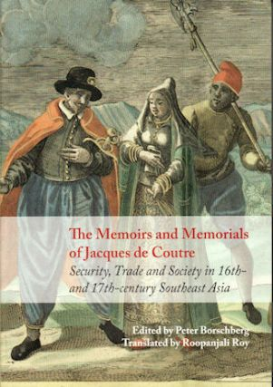 The Memoirs and Memorials of Jacques de Coutre. Security, Trade and Society in 17th-Century...