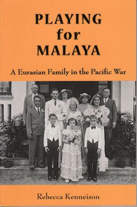 Playing for Malaya. A Eurasian Family in the Pacific War. REBECCA KENNEISON