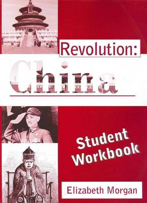 Revolution: China. Student Workbook. ELIZABETH MORGAN