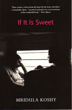 If it is Sweet. MRIDULA KOSHY