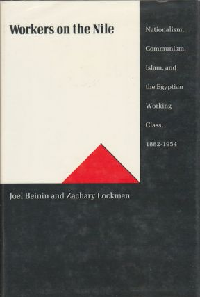 Workers on the Nile. Nationalism, Communism, Islam and the Egyptian Working Class, 1882 - 1954....
