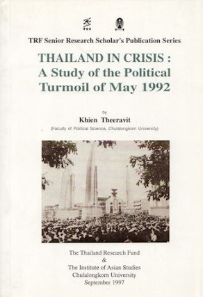 Thailand in Crisis A study of the Political Turmoil of May 1992. KHIEN THEERAVIT