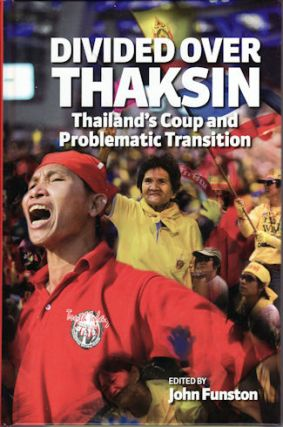 Divided Over Thaksin. Thailand's Coup and Problematic Transition. JOHN FUNSTON.
