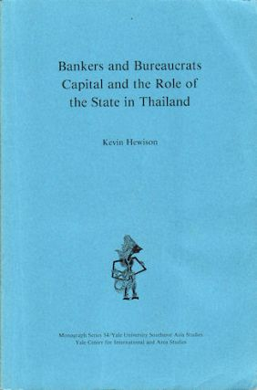 Bankers and Bureaucrats Capital and the Role of the State in Thailand. KEVIN HEWISON.