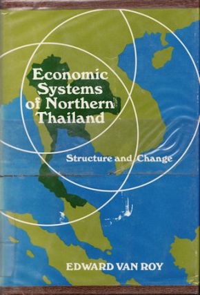 Economic Systems of Northern Thailand. Structure and Change. EDWARD VAN ROY