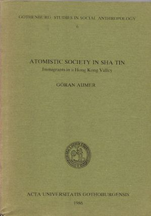 Atomistic Society In Sha Tin. Immigrants in a Hong Kong Valley. G. AIJMER
