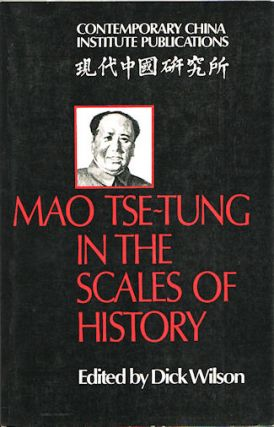 Mao Tse-Tung in the Scales of History. A Preliminary Assessment Organized by The China Quarterly....