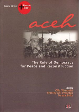 Aceh. The Role of Democracy for Peace and Reconstruction. OLLE TORNQUIST