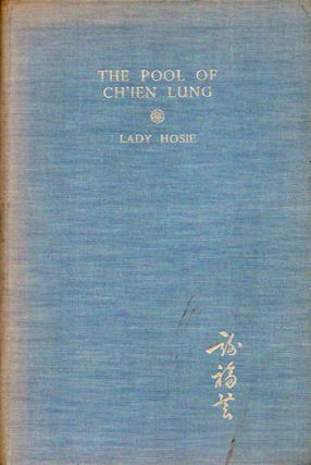 The Pool of Ch'ien Lung. A Tale of Modern Peking. LADY HOSIE