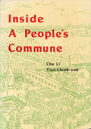 Inside a People's Commune. Report from Chiliying. CHU LI AND TIEN CHIEH-YUN