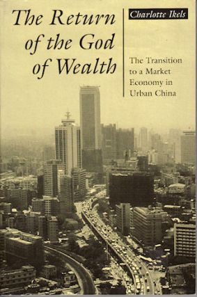 The Return of the God of Wealth. The Transition to a Market Economy in Urban China. CHARLOTTE IKELS