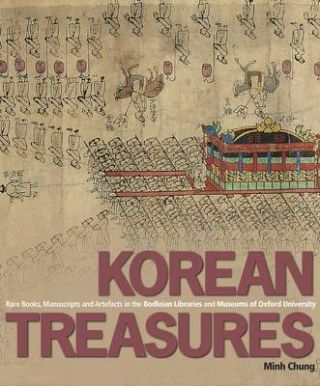Korean Treasures Rare Books, Manuscripts and Artefacts in the Bodleian Libraries and Museums of Oxford University