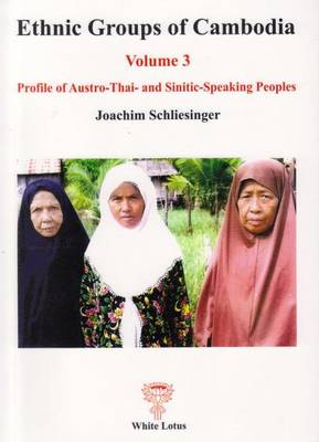 Ethnic Groups of Cambodia. Volume 3. Profile of the Austro-Thai and Sinitic Speaking Peoples....