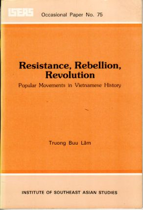 Resistance, Rebellion, Revolution. Popular Movements in Vietnamese History. TRUONG BUU LAM