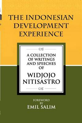 Indonesian Development Experience. A Collection of Writings and Speeches. WIDJOJO NITISASTRO