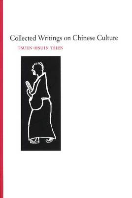 Collected Writings on Chinese Cultural History. TSUEN-HSUIN TSIEN.