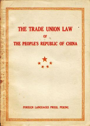 The Trade Union Law of The People's Republic of China Together with Other Relevant Documents. LAW...