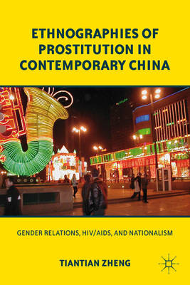 Ethnographies of Prostitution in Contemporary China. Gender Relations, HIV/AIDS, and Nationalism....